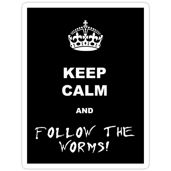 Keep calm and follow the worms 01 by GentryRacing