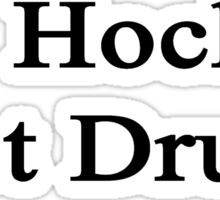 Do Hockey Not Drugs  Sticker