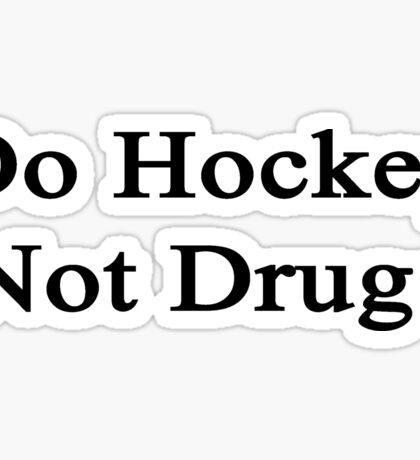 Do Hockey Not Drugs  Sticker
