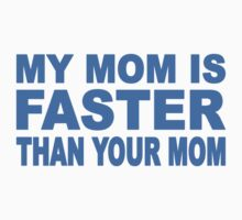 My Mom Is Faster Than Your Mom Kids Clothes
