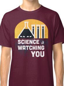 Science is Watching You Classic T-Shirt