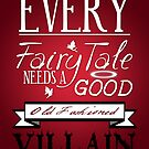Every Fairytale Needs A Good, Old Fashioned, Villain.  by KitsuneDesigns