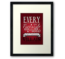Every Fairytale Needs A Good, Old Fashioned, Villain.  Framed Print