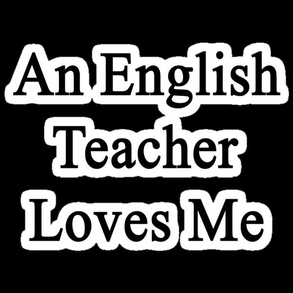 An English Teacher Loves Me  by supernova23