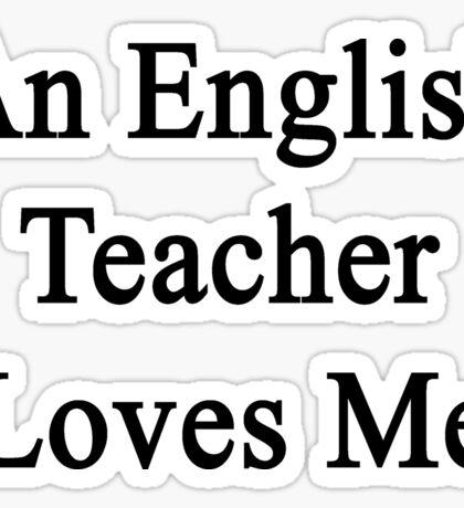 An English Teacher Loves Me  Sticker