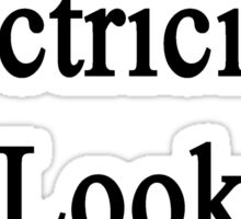 Excellent Electricians Look Like Me Sticker