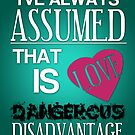 Love is a Dangerous Disadvantage. by KitsuneDesigns