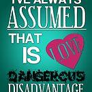 Love is a Dangerous Disadvantage. by KitsuneDesigns