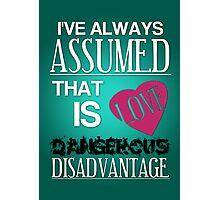 Love is a Dangerous Disadvantage. Photographic Print