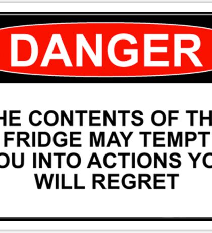 DANGER: THE CONTENTS OF THIS FRIDGE MAY TEMPT YOU INTO ACTIONS YOU WILL REGRET Sticker