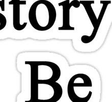 I Need History To Be Happy  Sticker