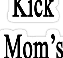 My Mom Can Kick Your Mom's Butt At Cycling  Sticker