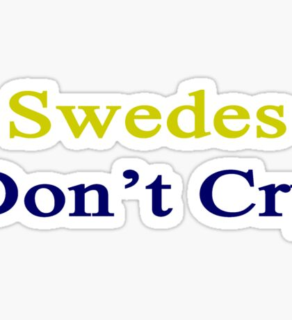 Swedes Don't Cry  Sticker