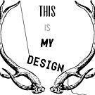This Is My Design v2 by Natasha Curran