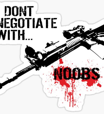 I Don't Negotiate with Noobs Sticker