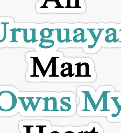 An Uruguayan Man Owns My Heart  Sticker