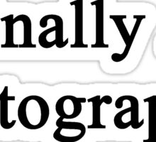 Finally A Photographer  Sticker