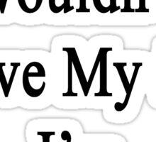 Why Wouldn't I Love My Job? I'm A Writer  Sticker