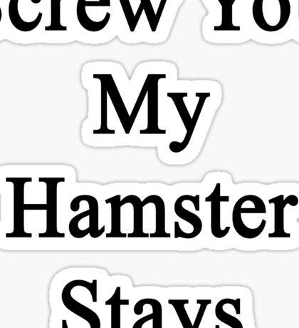 Screw You My Hamster Stays  Sticker
