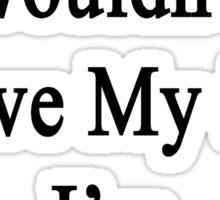 Why Wouldn't I Love My Job? I'm A Trucker  Sticker