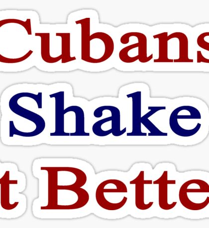 Cubans Shake It Better  Sticker