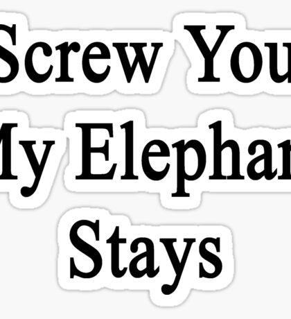 Screw You My Elephant Stays  Sticker