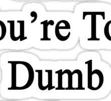 It's Not My Fault You're Too Dumb To Understand Political Science  Sticker