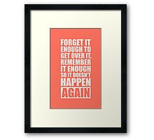 Forget It Enough to Get Over it, Remember it Enough so it Doesn't Happen Again - Gym Motivational Quotes Framed Print