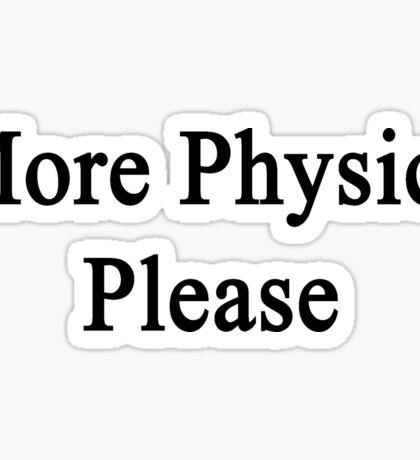 More Physics Please  Sticker