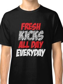 Fresh Kicks All day Everyday Classic T-Shirt