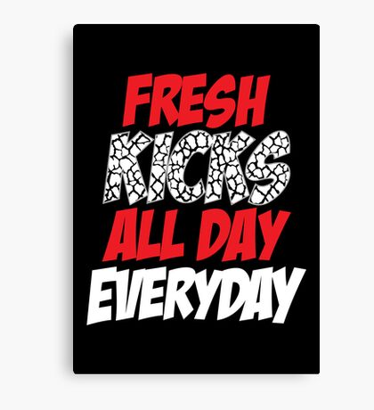 Fresh Kicks All day Everyday Canvas Print