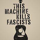 This Machine Kills Fascists by SJ-Graphics