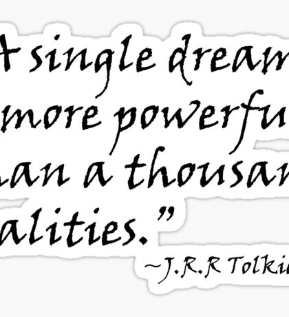 A Single Dream Is More Powerful Than A Thousand Realities Sticker
