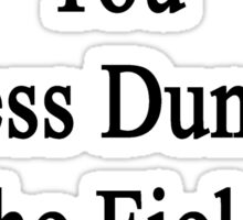 I'm Making You Less Dumb In The Field Of History  Sticker