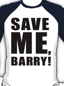 Save Me, Barry! T-Shirt