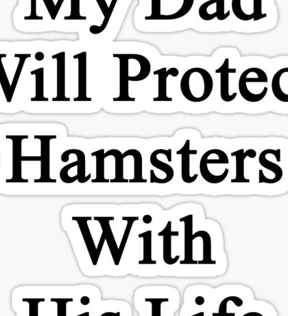 My Dad Will Protect Hamsters With His Life Sticker