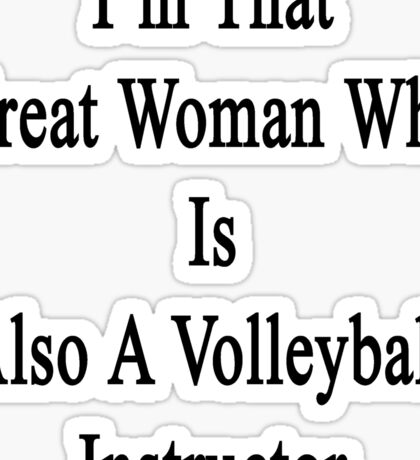 I'm That Great Woman Who Is Also A Volleyball Instructor  Sticker
