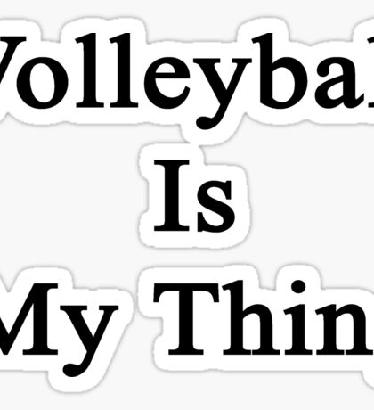Volleyball Is My Thing  Sticker