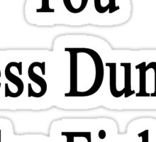 I'm Making You Less Dumb In The Field Of Art  Sticker