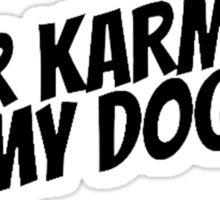 Your Karma Hit My Dogma! Sticker