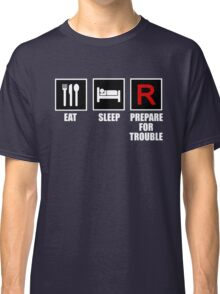 Eat, Sleep, Prepare for Trouble! Classic T-Shirt