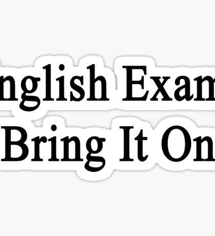 English Exam? Bring It On Sticker