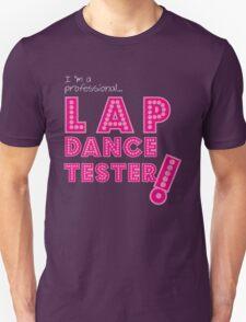 professional lap dance tester! Unisex T-Shirt