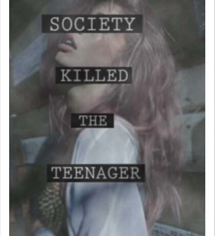 Society Killed the Teenager Sticker