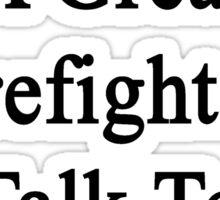 Want To Meet A Great Firefighter? Talk To My Boyfriend  Sticker