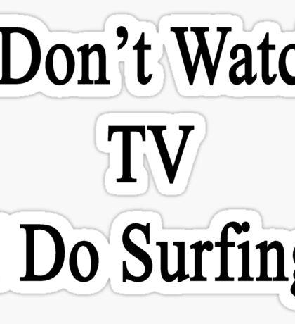 I Don't Watch TV I Do Surfing  Sticker
