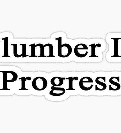 Plumber In Progress  Sticker