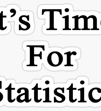 It's Time For Statistics  Sticker