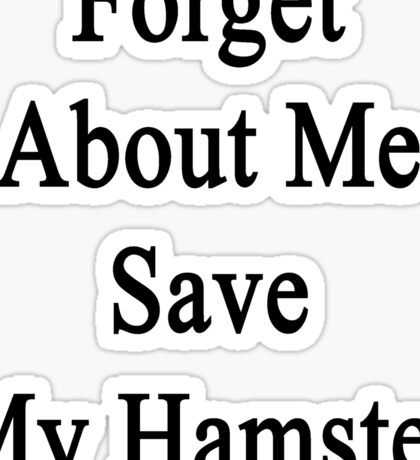 Forget About Me Save My Hamster  Sticker