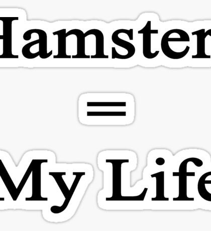 Hamsters = My Life  Sticker